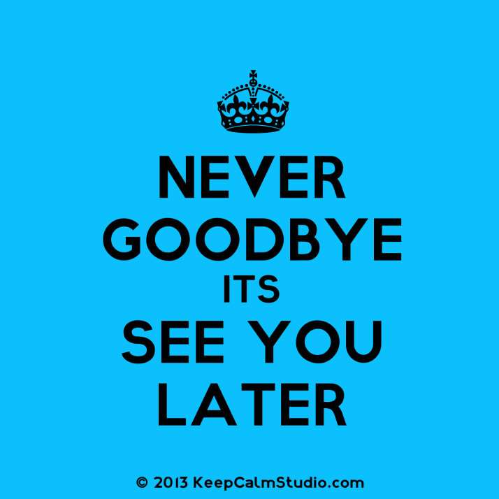 Never-Good-Bye-Its-See-You-Later