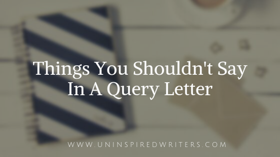 Things You Shouldn't Say In A QueryLetter