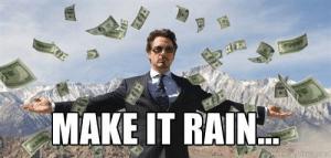Tony Stark Make it Rain